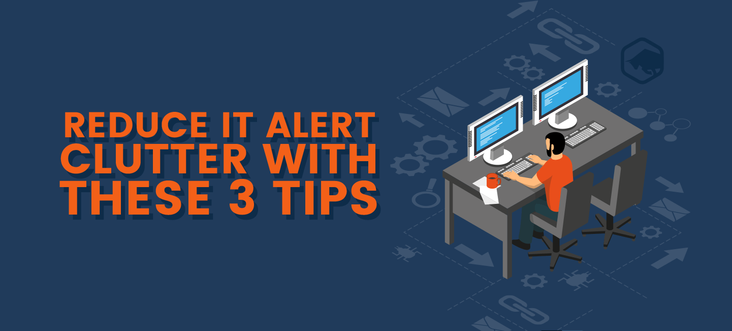0212318-REDUCE-IT-ALERT-CLUTTER-WITH-THESE-3-TIPS