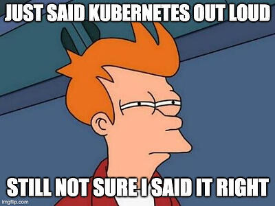 Not sure if kuberneats...
