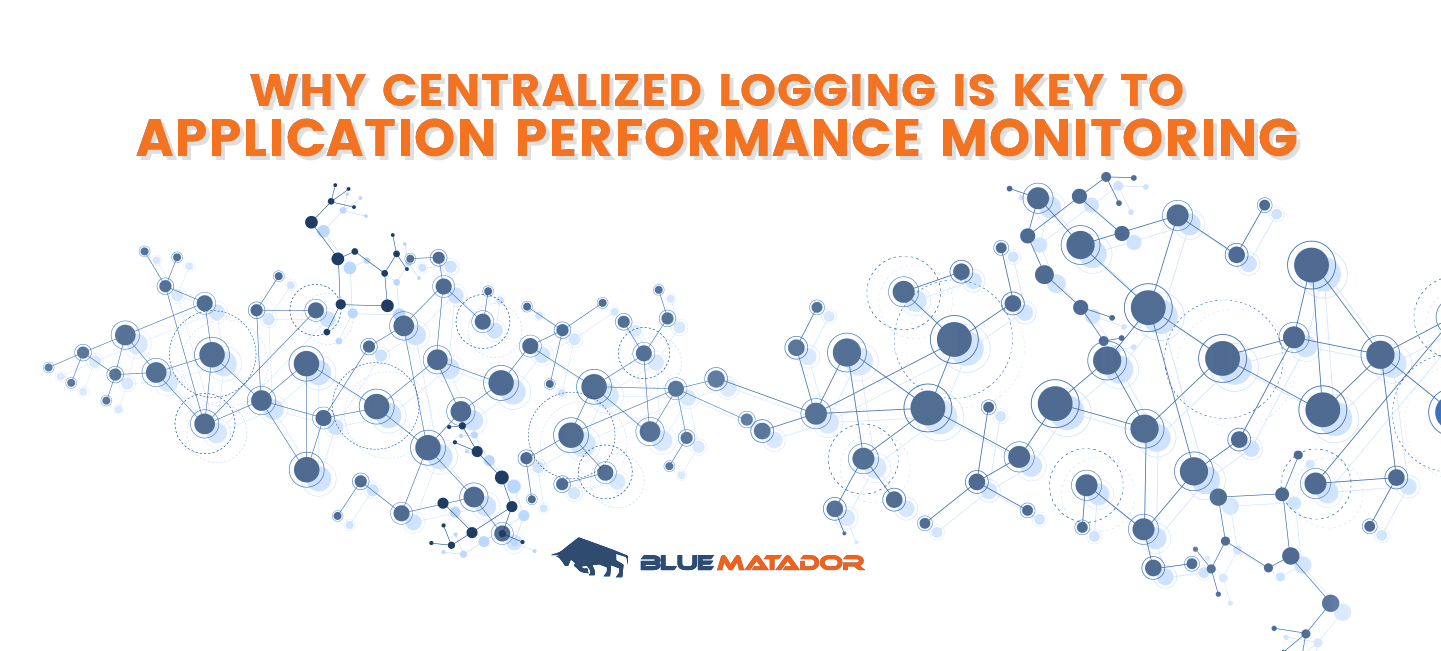 121317-Why-Centralized-Logging-is-Key-to-Application-Performance-Monitoring