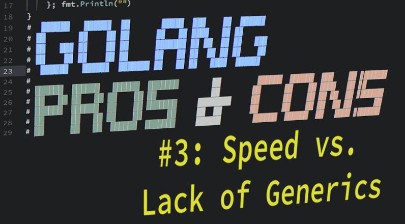 Golang Pros & Cons for DevOps (Part 3 of 6): Speed vs  Lack of Generics