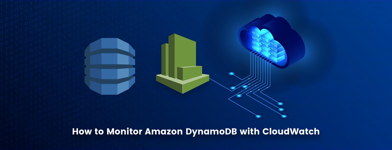 How to Monitor Amazon DynamoDB with CloudWatch